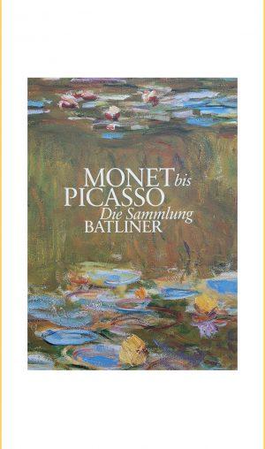 """""""Monet bis Picasso Die Sammlung Batliner"""""""